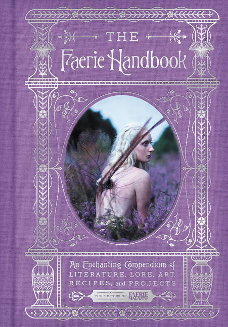 The Faerie Handbook : An Enchanting Compendium of Literature, Lore, Art, Recipes, and Projects | Dictionary & Encyclopedia