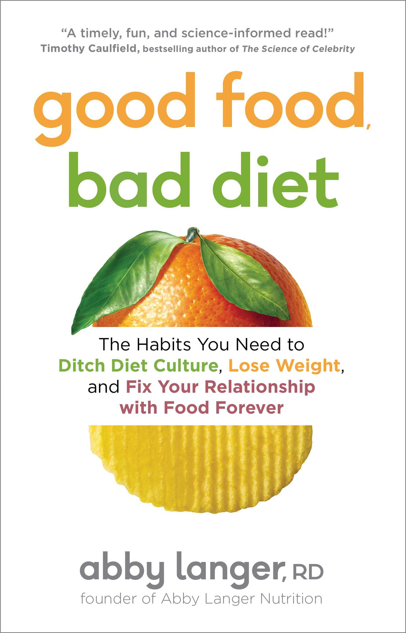 Good Food, Bad Diet : The Habits You Need to Ditch Diet Culture, Lose Weight, and Fix Your Relationship with Food Forever | Health