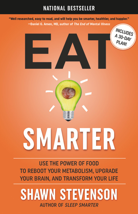 Eat Smarter : Use the Power of Food to Reboot Your Metabolism, Upgrade Your Brain, and Transform Your Life | Health