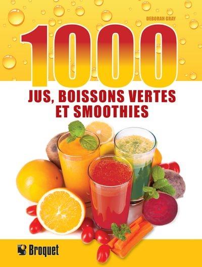 1000 jus boissons vertes et smoothies 9782896544721 - Annulation commande cuisine ...