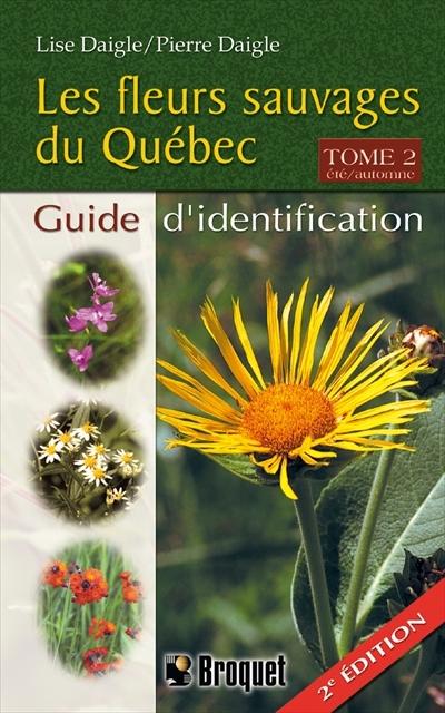 Les fleurs sauvages du Québec guide d\u0027identification T.02 , Été,automne